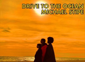 MichaelStipe_Drive_to_the_Ocean_cover